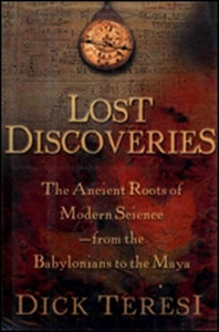 In the Library   … Lost Discoveries: The Ancient Roots of Modern Science, by Dick Teresi